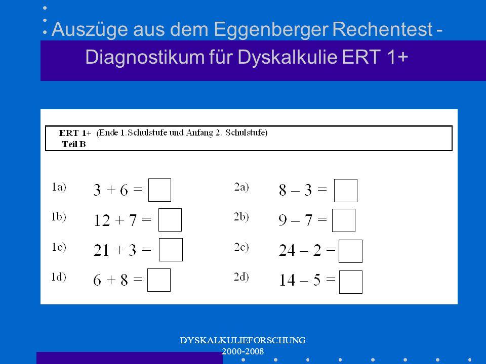 DYSKALKULIEFORSCHUNG 2000-2008 Algebraische Strukturen ERT 1+ Addieren ZR 30 Subtrahieren ZR 30 Rechnen mit ganzen Zehnern ZR 100 ERT 2+ Addieren ZR 100 Subtrahieren ZR 100 Malrechnungen Divisionen Maßbeziehungen Platzhalteraufgaben