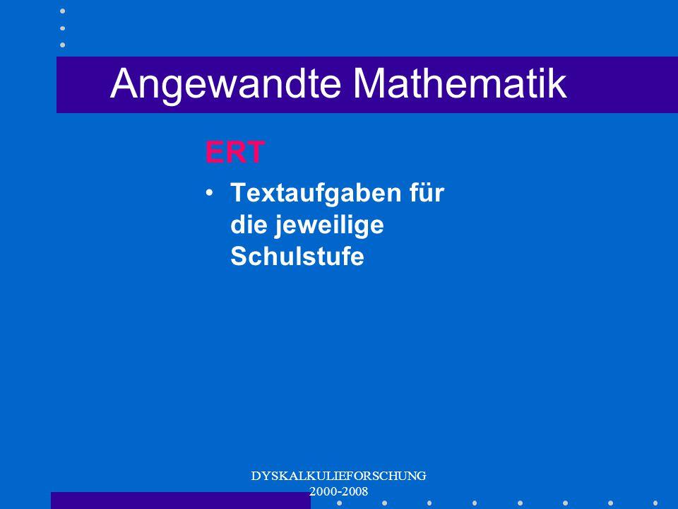 DYSKALKULIEFORSCHUNG 2000-2008 Anwendung mathem. Kompetenzen Problemstellung erfassen Mathematisieren Rechnen Bewertung des Ergebnisses