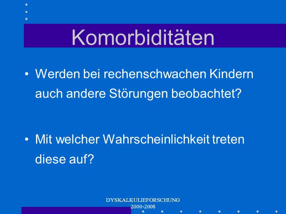 DYSKALKULIEFORSCHUNG 2000-2008 Komorbiditäten Erhebung im Zuge der Validierung Erfassung von zusätzlichen Störungen bei Kindern mit einer ausgewiesene