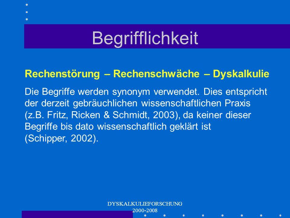 DYSKALKULIEFORSCHUNG 2000-2008 Genauere Definition ICD 10 (F81.2): Erscheinungsformen und -komponenten  Verstehen zugrunde liegender Konzepte für Rechenoperationen  Mangel an Verständnis für mathem.