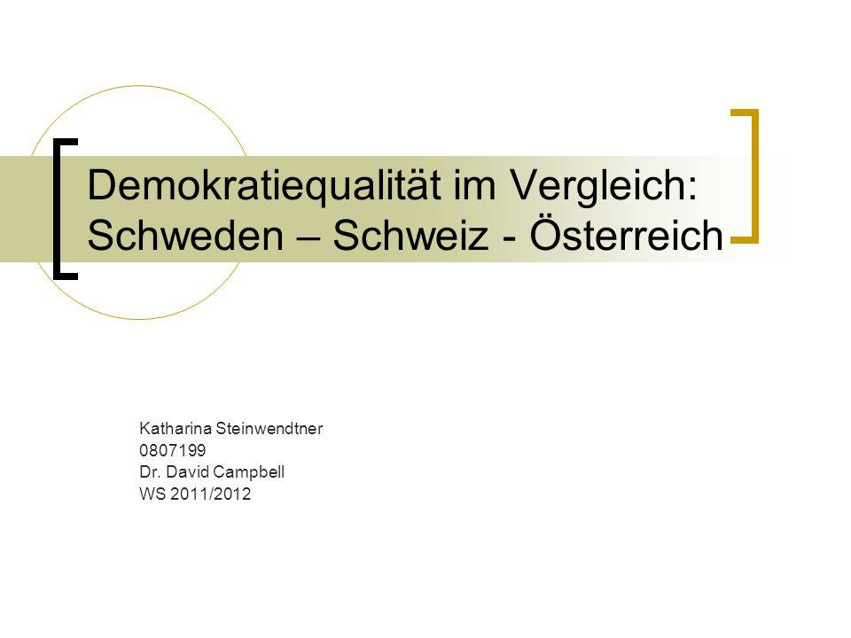 Demokratiequalität im Vergleich: Schweden – Schweiz - Österreich Katharina Steinwendtner 0807199 Dr.