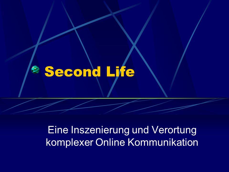 Second Life Eine Inszenierung und Verortung komplexer Online Kommunikation