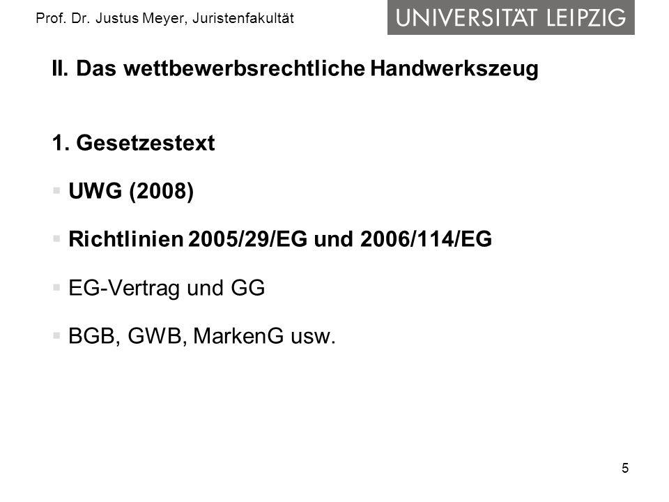 5 Prof. Dr. Justus Meyer, Juristenfakultät II. Das wettbewerbsrechtliche Handwerkszeug 1.