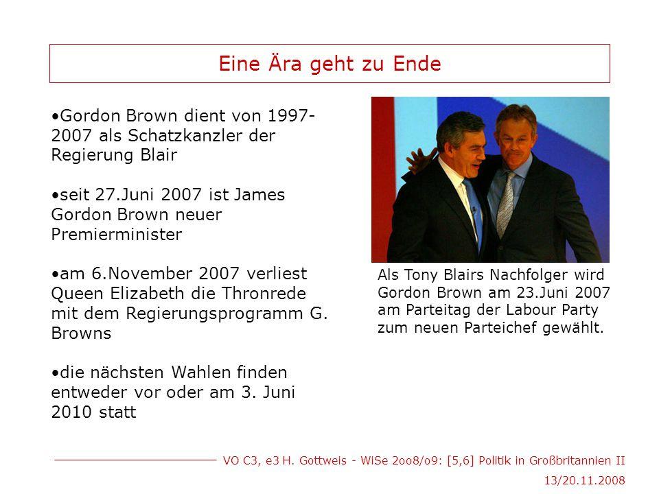 VO C3, e3 H. Gottweis - WiSe 2oo8/o9: [5,6] Politik in Großbritannien II 13/20.11.2008 Eine Ära geht zu Ende Gordon Brown dient von 1997- 2007 als Sch