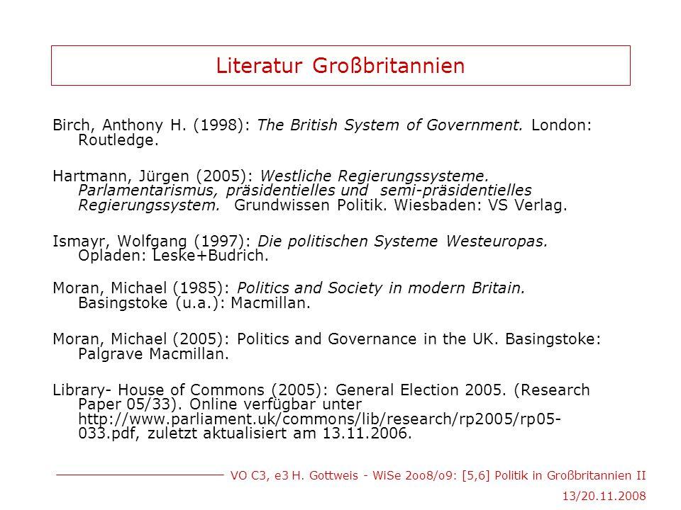 VO C3, e3 H. Gottweis - WiSe 2oo8/o9: [5,6] Politik in Großbritannien II 13/20.11.2008 Literatur Großbritannien Birch, Anthony H. (1998): The British
