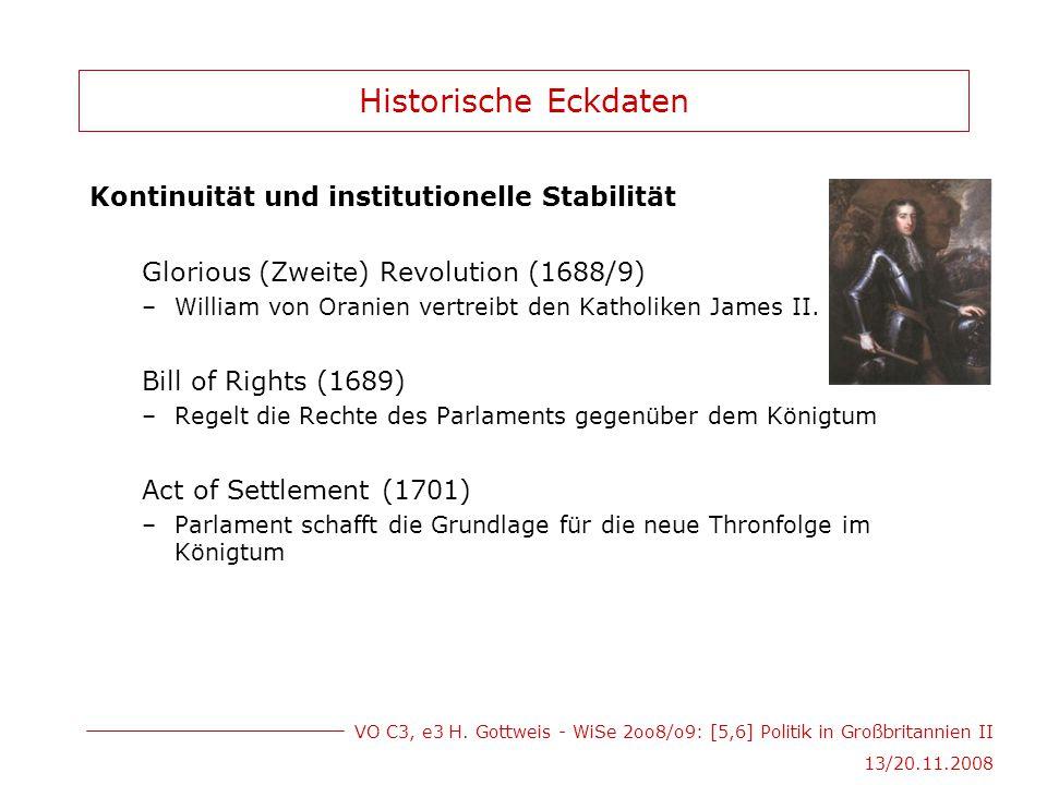 VO C3, e3 H. Gottweis - WiSe 2oo8/o9: [5,6] Politik in Großbritannien II 13/20.11.2008 Historische Eckdaten Kontinuität und institutionelle Stabilität