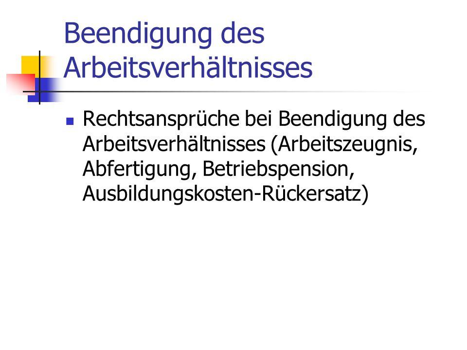 Beendigung des Arbeitsverhältnisses Rechtsansprüche bei Beendigung des Arbeitsverhältnisses (Arbeitszeugnis, Abfertigung, Betriebspension, Ausbildungs