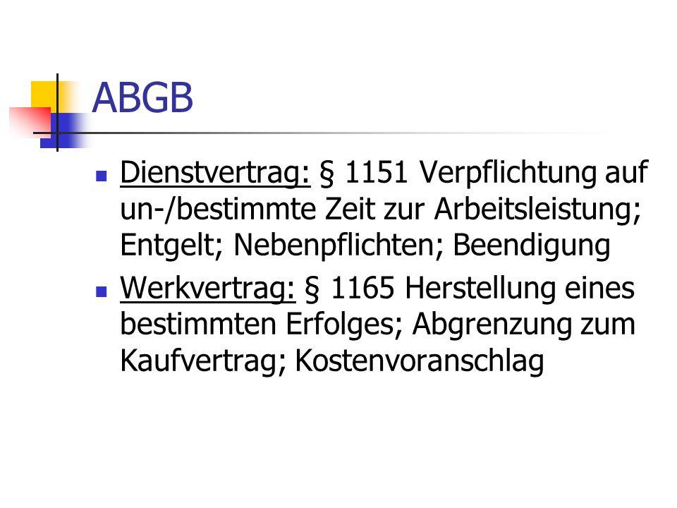 ABGB Dienstvertrag: § 1151 Verpflichtung auf un-/bestimmte Zeit zur Arbeitsleistung; Entgelt; Nebenpflichten; Beendigung Werkvertrag: § 1165 Herstellu