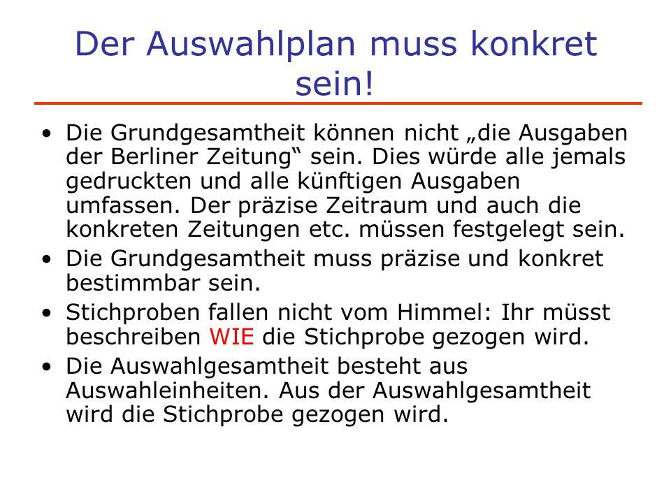 """Der Auswahlplan muss konkret sein! Die Grundgesamtheit können nicht """"die Ausgaben der Berliner Zeitung"""" sein. Dies würde alle jemals gedruckten und al"""