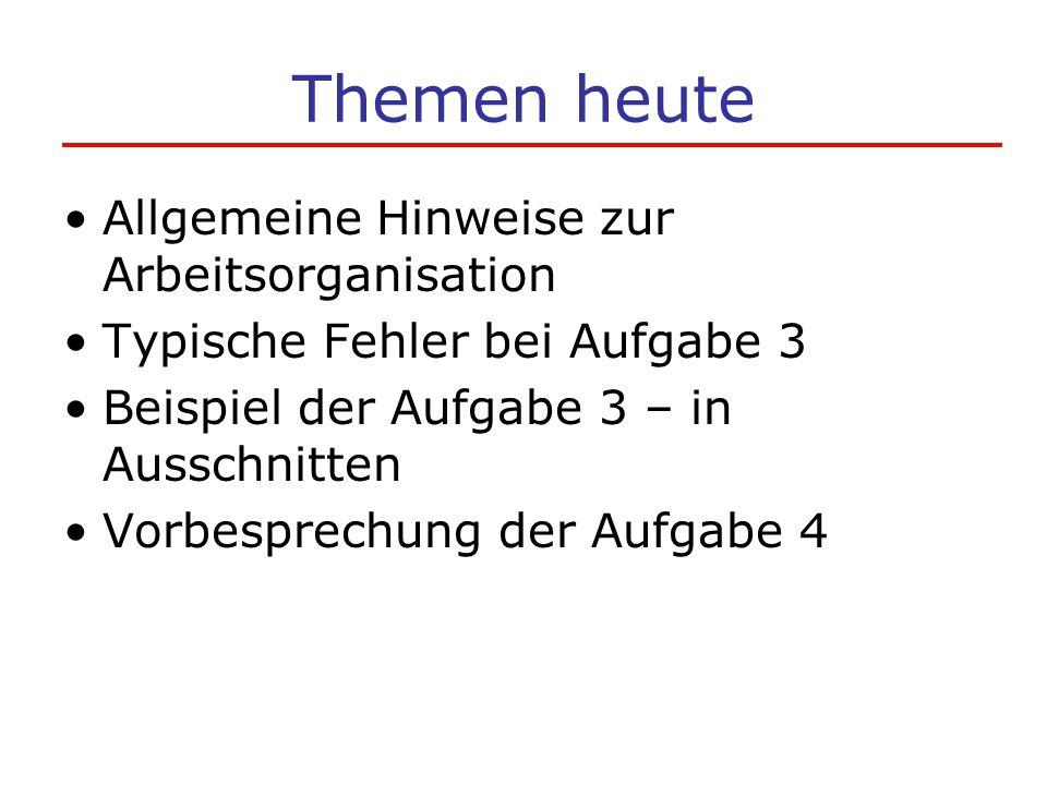 Themen heute Allgemeine Hinweise zur Arbeitsorganisation Typische Fehler bei Aufgabe 3 Beispiel der Aufgabe 3 – in Ausschnitten Vorbesprechung der Auf