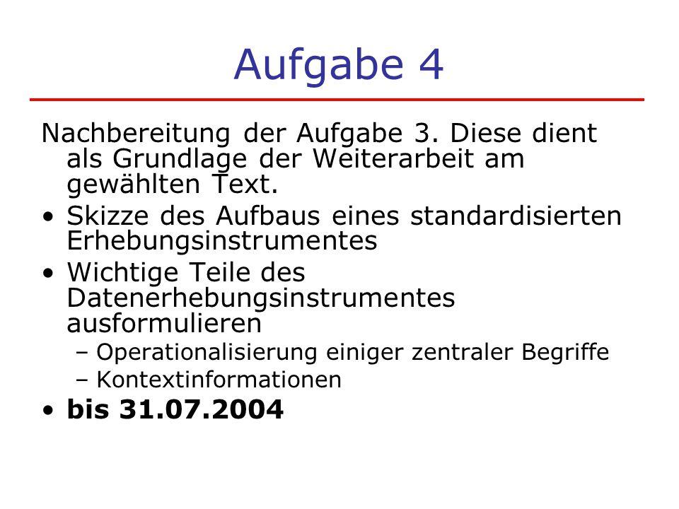 Aufgabe 4 Nachbereitung der Aufgabe 3. Diese dient als Grundlage der Weiterarbeit am gewählten Text. Skizze des Aufbaus eines standardisierten Erhebun