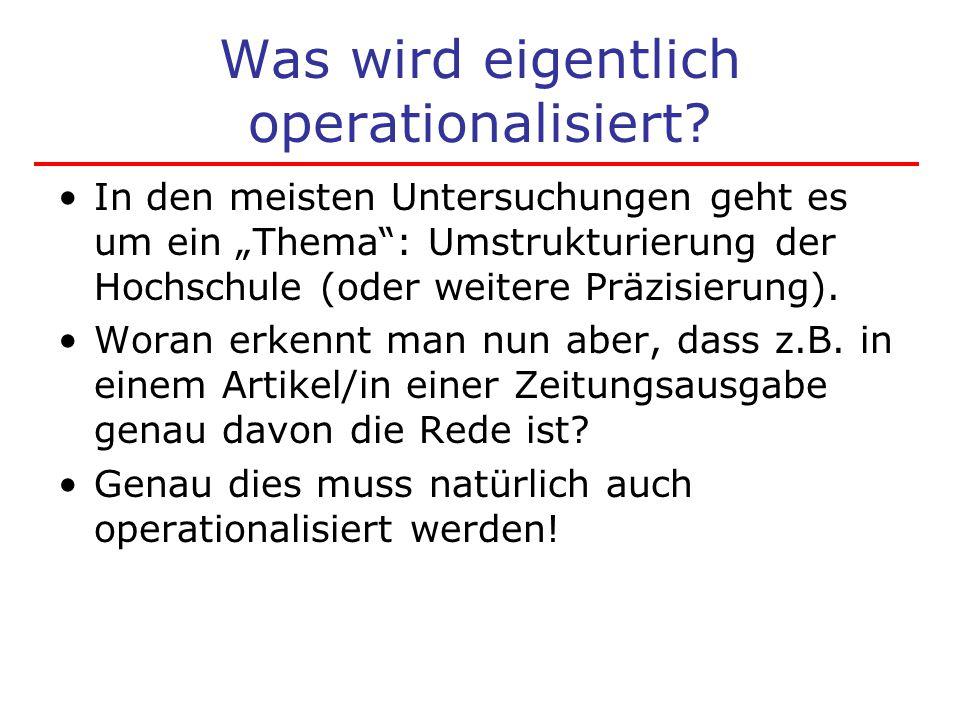 """Was wird eigentlich operationalisiert? In den meisten Untersuchungen geht es um ein """"Thema"""": Umstrukturierung der Hochschule (oder weitere Präzisierun"""