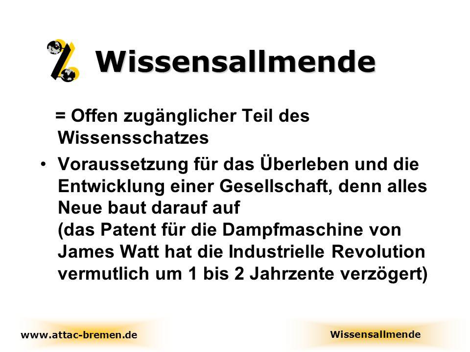 Urheberrecht: Ursprünglich für Texte und Musik Ausdehnung auf Filme und Software Geistige Monopolrechte Wissensallmende www.attac-bremen.de