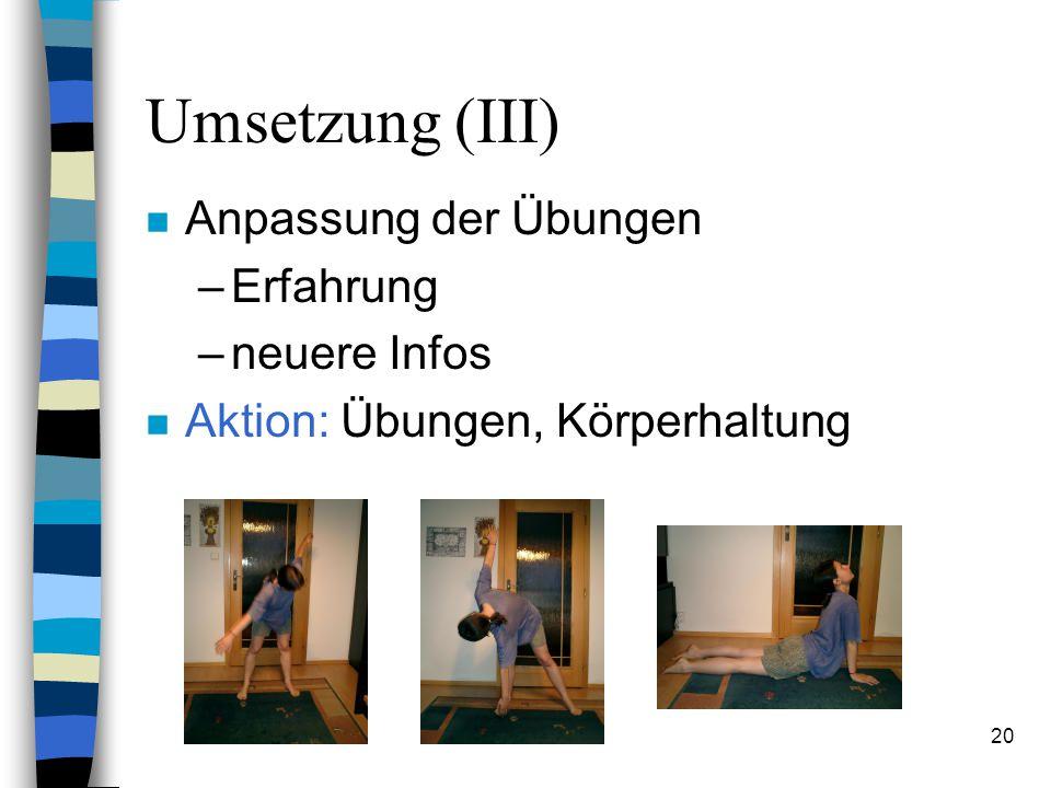 19 Umsetzung (II) n Auswahl von relevanten Informationen n Aktion: Übungen, Körperhaltung