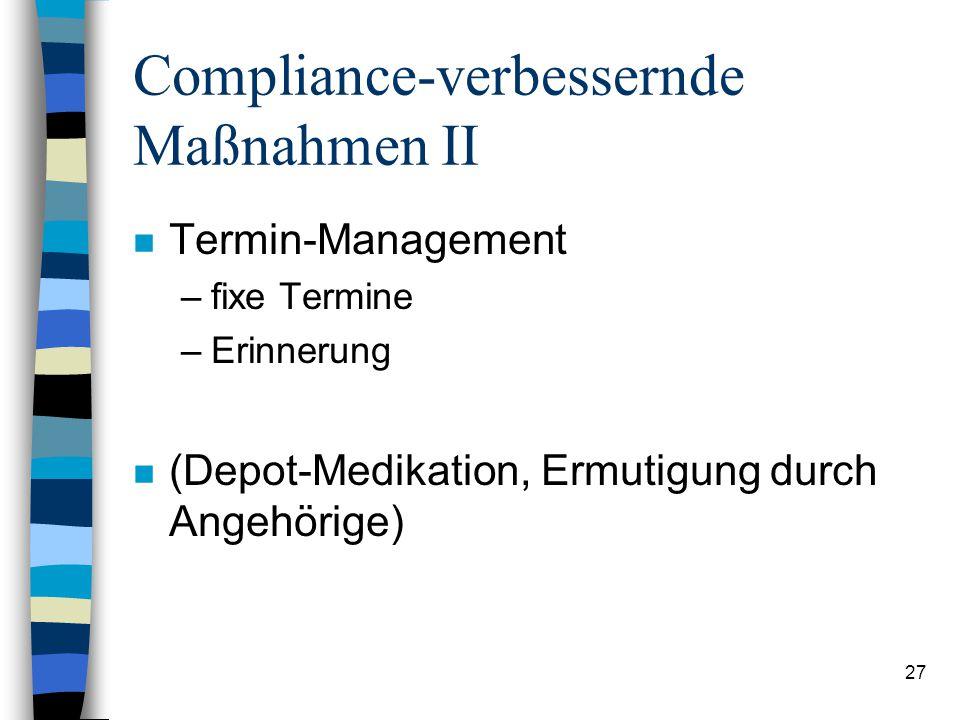 26 Compliance-verbessernde Maßnahmen I n Arzt-Patient-Kommunikation n Übersichtlicher Therapieplan –Aufklärung über Krankheit, Therapie –Wirkungen / N