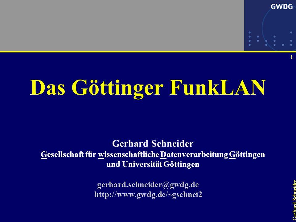 1 Gerhard Schneider Das Göttinger FunkLAN gerhard.schneider@gwdg.de http://www.gwdg.de/~gschnei2 Gerhard Schneider Gesellschaft für wissenschaftliche Datenverarbeitung Göttingen und Universität Göttingen