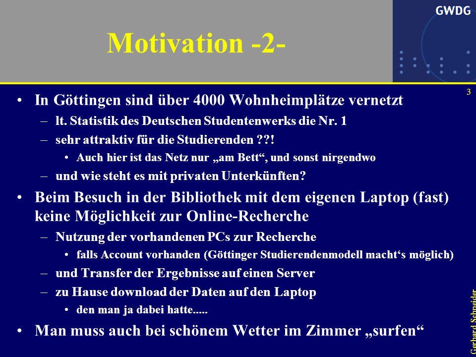 3 Gerhard Schneider Motivation -2- In Göttingen sind über 4000 Wohnheimplätze vernetzt –lt.
