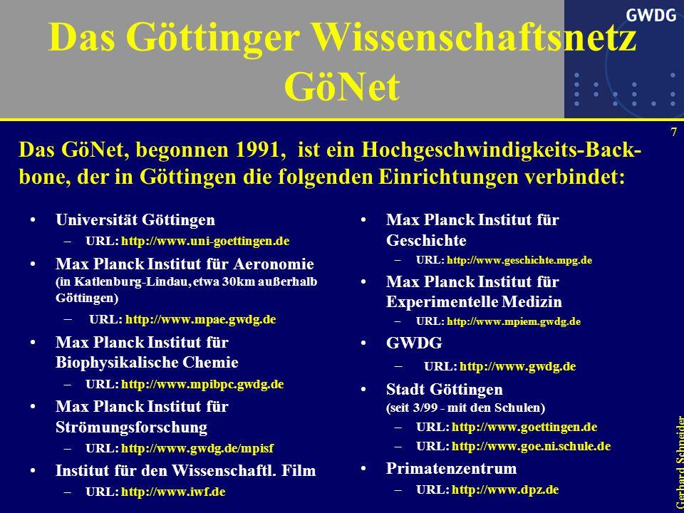 7 Gerhard Schneider Das Göttinger Wissenschaftsnetz GöNet Universität Göttingen –URL: http://www.uni-goettingen.de Max Planck Institut für Aeronomie (in Katlenburg-Lindau, etwa 30km außerhalb Göttingen) – URL: http://www.mpae.gwdg.de Max Planck Institut für Biophysikalische Chemie –URL: http://www.mpibpc.gwdg.de Max Planck Institut für Strömungsforschung –URL: http://www.gwdg.de/mpisf Institut für den Wissenschaftl.