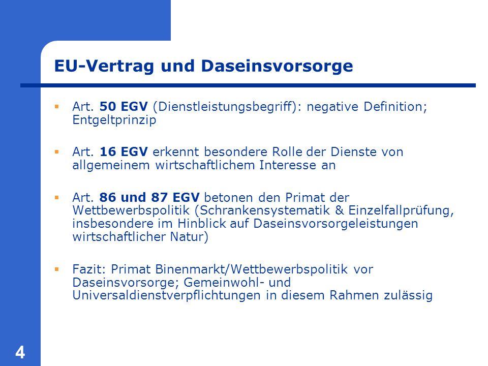 4 EU-Vertrag und Daseinsvorsorge  Art. 50 EGV (Dienstleistungsbegriff): negative Definition; Entgeltprinzip  Art. 16 EGV erkennt besondere Rolle der