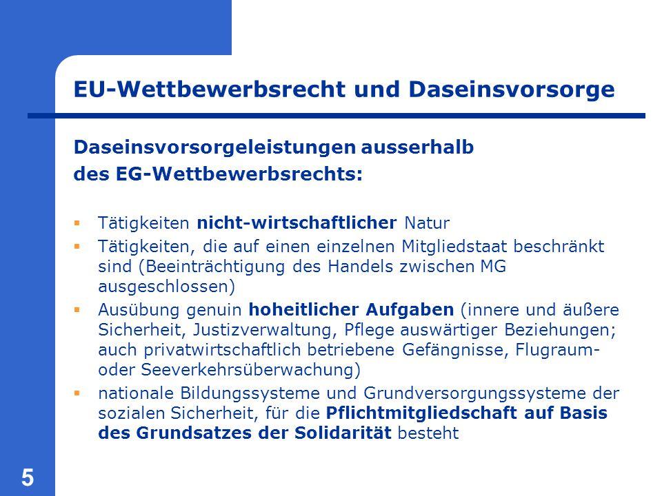 5 EU-Wettbewerbsrecht und Daseinsvorsorge Daseinsvorsorgeleistungen ausserhalb des EG-Wettbewerbsrechts:  Tätigkeiten nicht-wirtschaftlicher Natur 