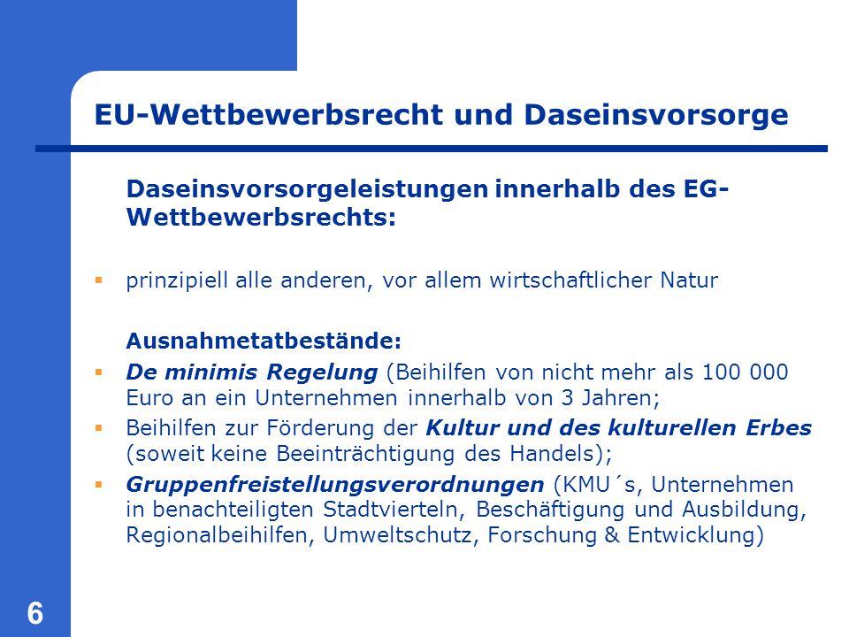 6 EU-Wettbewerbsrecht und Daseinsvorsorge Daseinsvorsorgeleistungen innerhalb des EG- Wettbewerbsrechts:  prinzipiell alle anderen, vor allem wirtsch