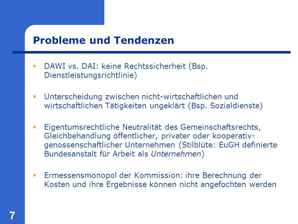 7 Probleme und Tendenzen  DAWI vs. DAI: keine Rechtssicherheit (Bsp. Dienstleistungsrichtlinie)  Unterscheidung zwischen nicht-wirtschaftlichen und