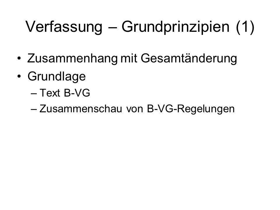 Verfassung – Grundprinzipien (1) Zusammenhang mit Gesamtänderung Grundlage –Text B-VG –Zusammenschau von B-VG-Regelungen