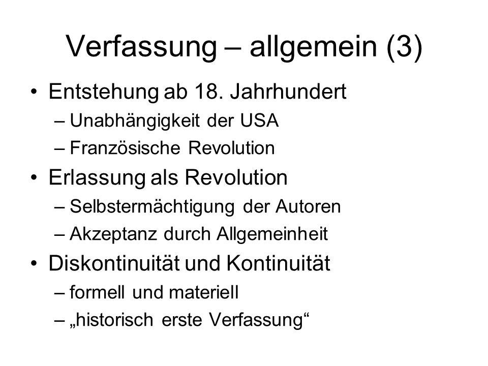 Verfassung – Österreich (1) Verfassungsrechtsbegriffe –im formellen Sinn –als Wissenschaftsfach (materiell) –iSd Kompetenzverteilung – Art 10 (1) 1 B-VG Bezeichnungspflicht – Art 44 (1) B-VG Kein einheitliches Dokument –B-VG, BVG –Verfassungsändernde Staatsverträge –Verfassungsbestimmungen in einfachen Gesetzen und Staatsverträgen