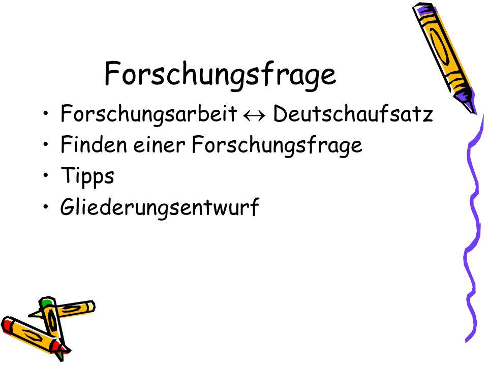 Forschungsfrage Forschungsarbeit  Deutschaufsatz Finden einer Forschungsfrage Tipps Gliederungsentwurf
