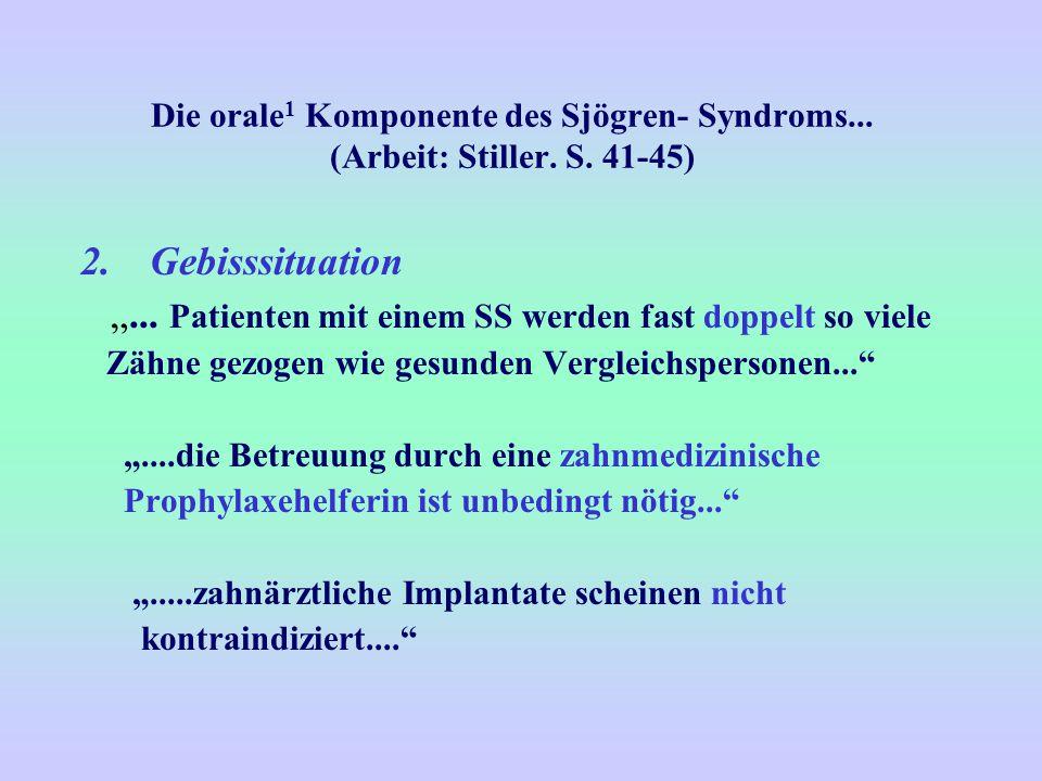 """Die orale 1 Komponente des Sjögren- Syndroms... (Arbeit: Stiller. S. 41-45) 2.Gebisssituation """"... Patienten mit einem SS werden fast doppelt so viele"""