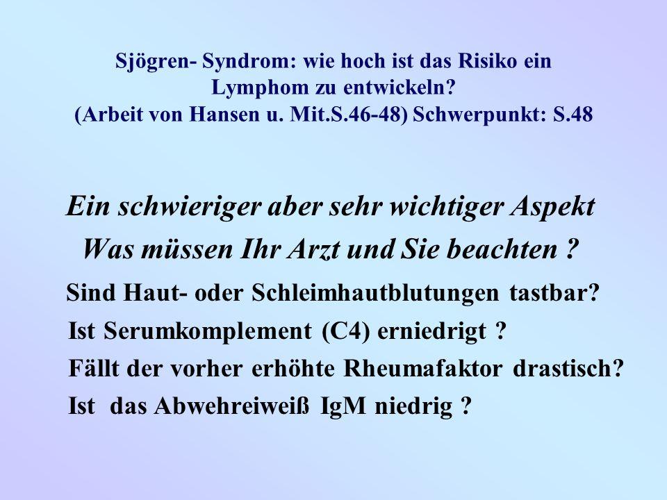 Sjögren- Syndrom: wie hoch ist das Risiko ein Lymphom zu entwickeln? (Arbeit von Hansen u. Mit.S.46-48) Schwerpunkt: S.48 Ein schwieriger aber sehr wi