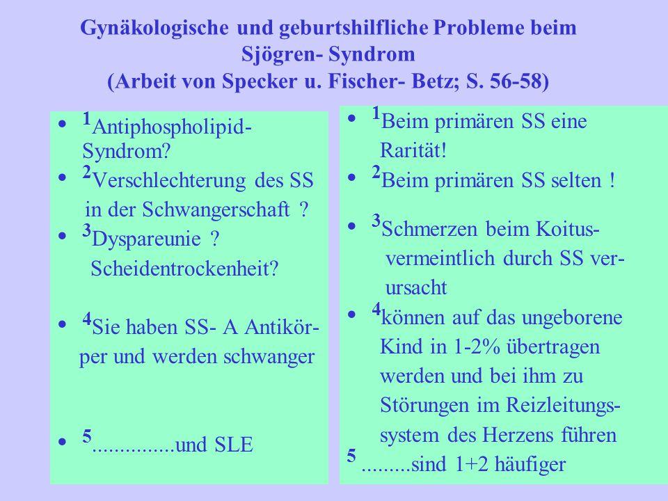 Gynäkologische und geburtshilfliche Probleme beim Sjögren- Syndrom (Arbeit von Specker u. Fischer- Betz; S. 56-58) 1 Antiphospholipid- Syndrom? 2 Vers