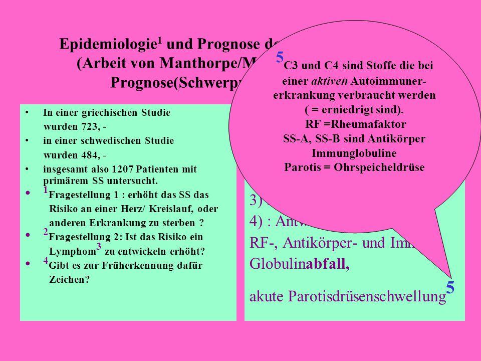 Epidemiologie 1 und Prognose des Sjögren- Syndroms (Arbeit von Manthorpe/Manthorpe:Seite 27-31) Prognose(Schwerpunkt: Seiten 29, 31) In einer griechis