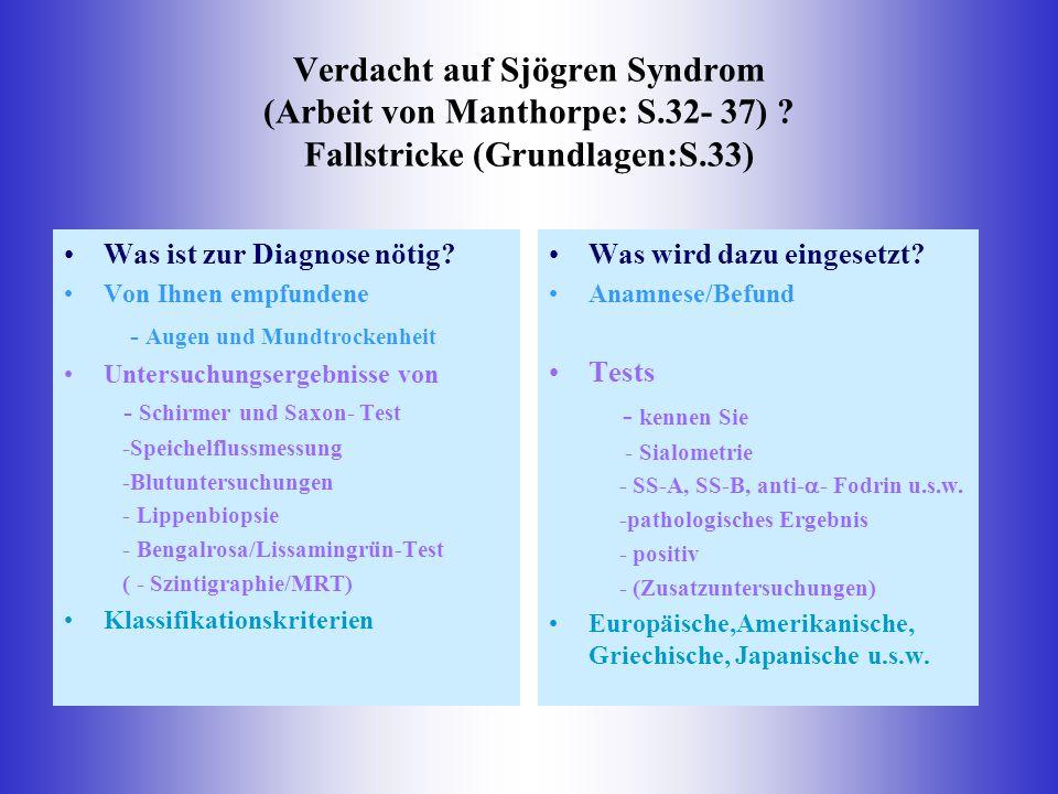 Verdacht auf Sjögren Syndrom (Arbeit von Manthorpe: S.32- 37) ? Fallstricke (Grundlagen:S.33) Was ist zur Diagnose nötig? Von Ihnen empfundene - Augen