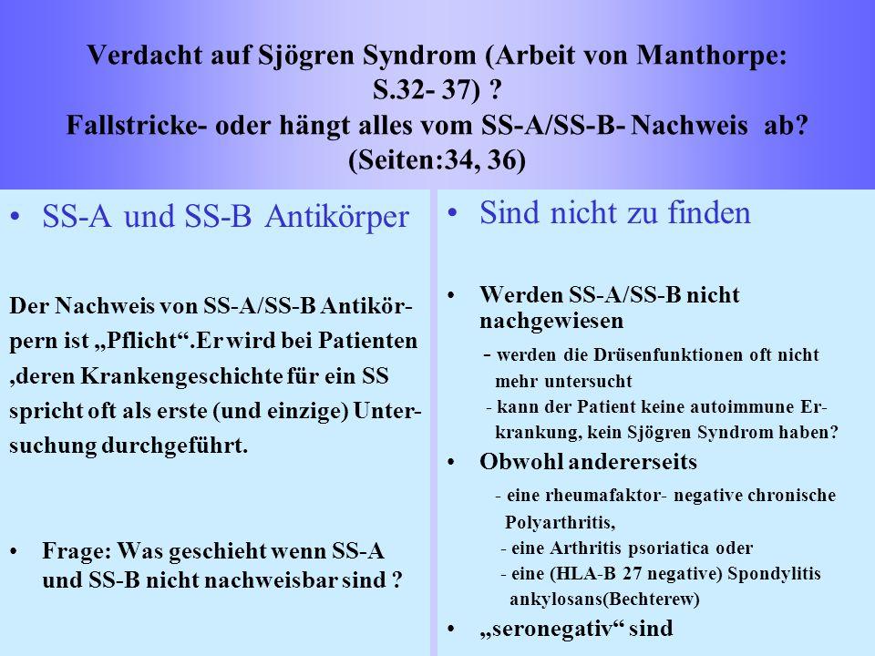 Verdacht auf Sjögren Syndrom (Arbeit von Manthorpe: S.32- 37) ? Fallstricke- oder hängt alles vom SS-A/SS-B- Nachweis ab? (Seiten:34, 36) SS-A und SS-