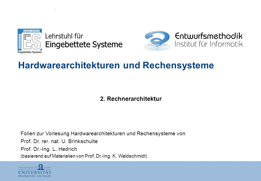HWR · K2 Nr.:12 Uwe Brinkschulte  Eingebettete Systeme  Lars Hedrich  Entwurfsmethodik 2.1.1 Die von Neumann-Architektur Die von Neumann-Architektur zeichnet sich durch eine sehr einfache Struktur mit einem gemeinsamen Speicher für Daten und Programme aus.