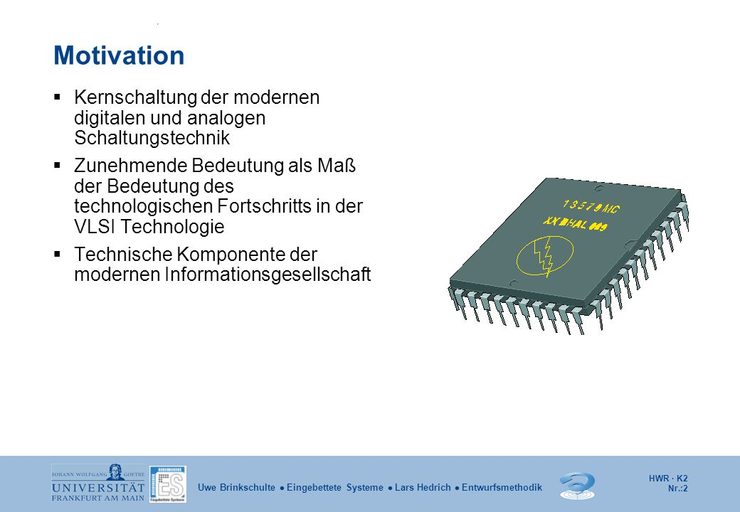 HWR · K2 Nr.:13 Uwe Brinkschulte  Eingebettete Systeme  Lars Hedrich  Entwurfsmethodik Die von Neumann-Architektur Daten Adressen Steuer- und Statusinformationen Steuerwerk Ein/Ausgabe- einheit Funktionseinheit (Datenpfad) und Daten- speicher Programm-