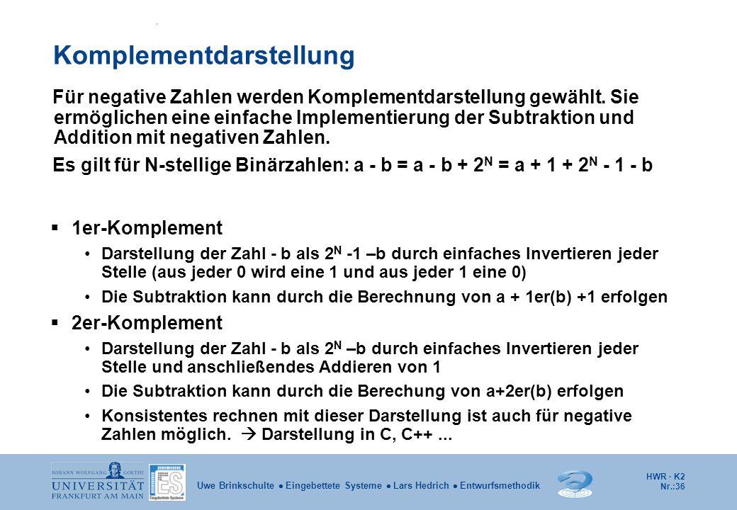 HWR · K2 Nr.:36 Uwe Brinkschulte  Eingebettete Systeme  Lars Hedrich  Entwurfsmethodik Komplementdarstellung Für negative Zahlen werden Komplementd
