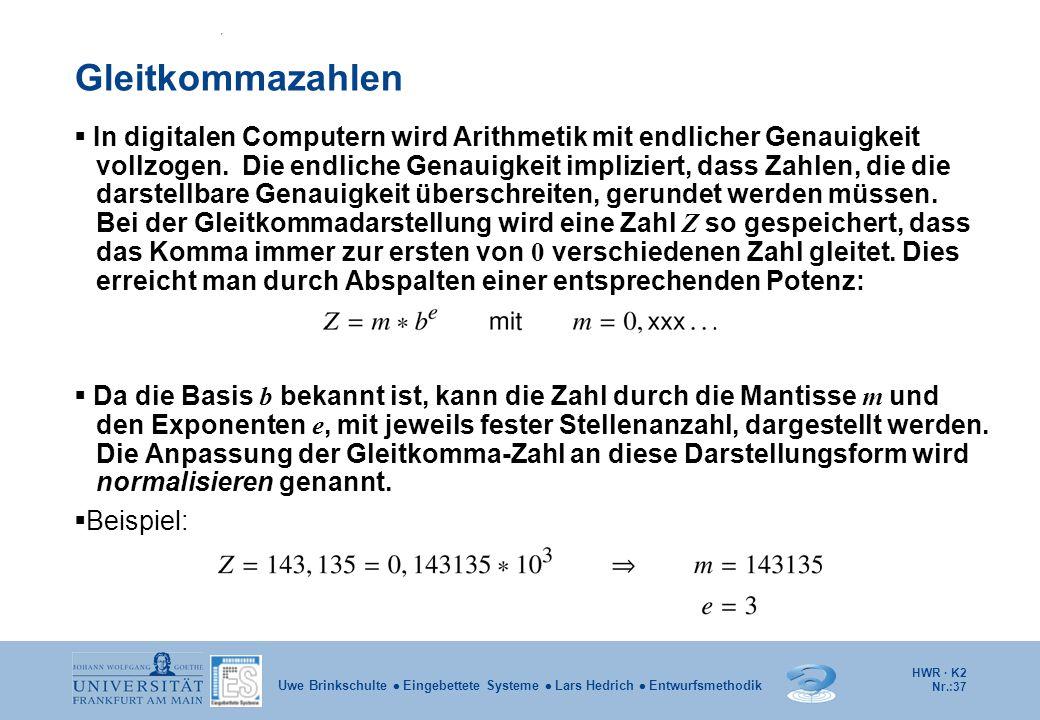 HWR · K2 Nr.:37 Uwe Brinkschulte  Eingebettete Systeme  Lars Hedrich  Entwurfsmethodik Gleitkommazahlen  In digitalen Computern wird Arithmetik mi
