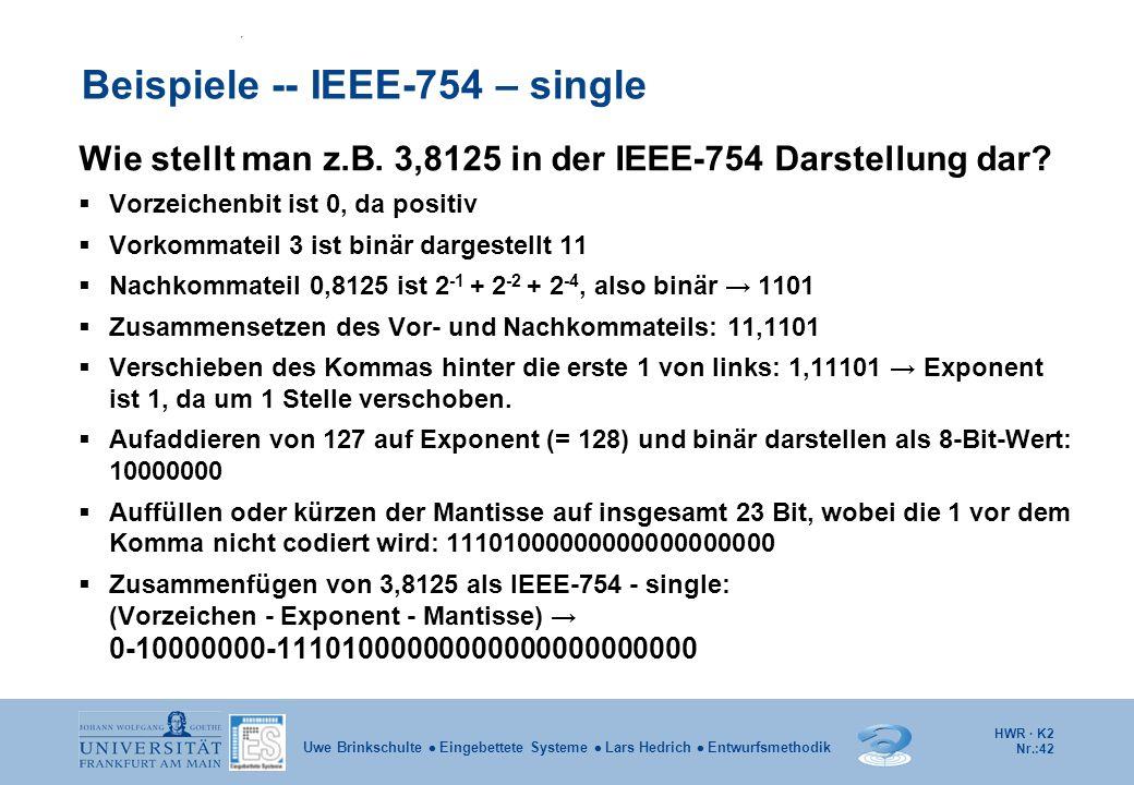HWR · K2 Nr.:42 Uwe Brinkschulte  Eingebettete Systeme  Lars Hedrich  Entwurfsmethodik Beispiele -- IEEE-754 – single Wie stellt man z.B. 3,8125 in