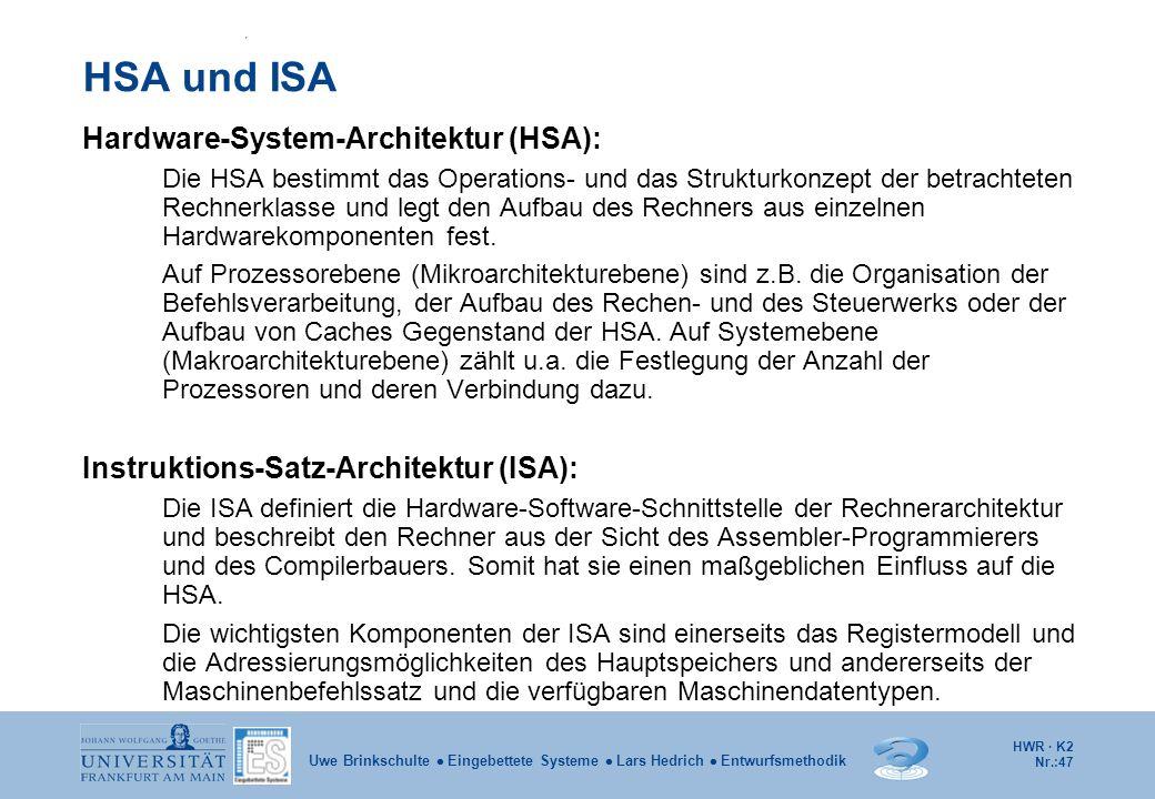 HWR · K2 Nr.:47 Uwe Brinkschulte  Eingebettete Systeme  Lars Hedrich  Entwurfsmethodik HSA und ISA Hardware-System-Architektur (HSA): Die HSA besti
