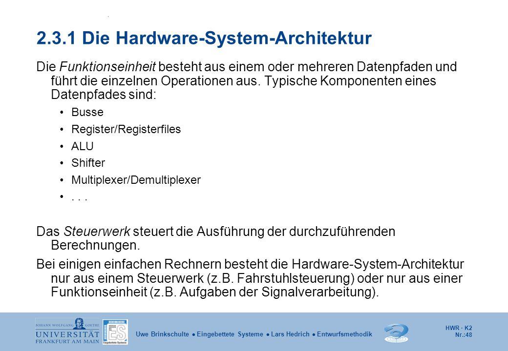 HWR · K2 Nr.:48 Uwe Brinkschulte  Eingebettete Systeme  Lars Hedrich  Entwurfsmethodik 2.3.1 Die Hardware-System-Architektur Die Funktionseinheit b