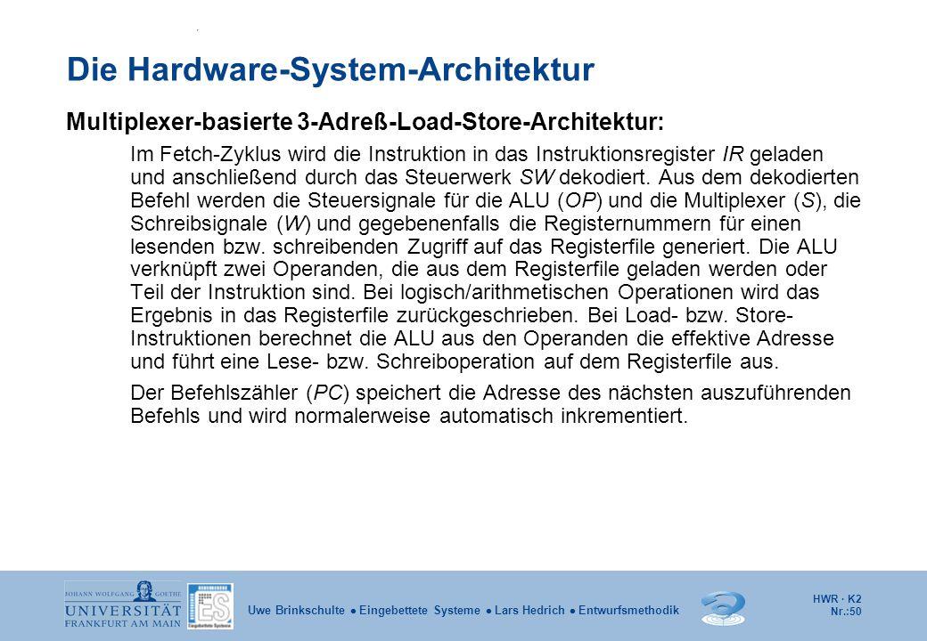 HWR · K2 Nr.:50 Uwe Brinkschulte  Eingebettete Systeme  Lars Hedrich  Entwurfsmethodik Die Hardware-System-Architektur Multiplexer-basierte 3-Adreß