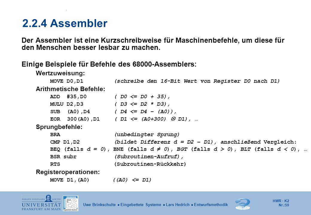 HWR · K2 Nr.:59 Uwe Brinkschulte  Eingebettete Systeme  Lars Hedrich  Entwurfsmethodik 2.2.4 Assembler Der Assembler ist eine Kurzschreibweise für