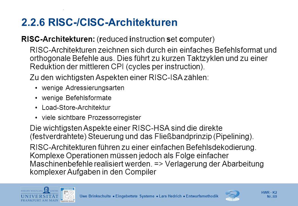 HWR · K2 Nr.:69 Uwe Brinkschulte  Eingebettete Systeme  Lars Hedrich  Entwurfsmethodik 2.2.6 RISC-/CISC-Architekturen RISC-Architekturen: (reduced