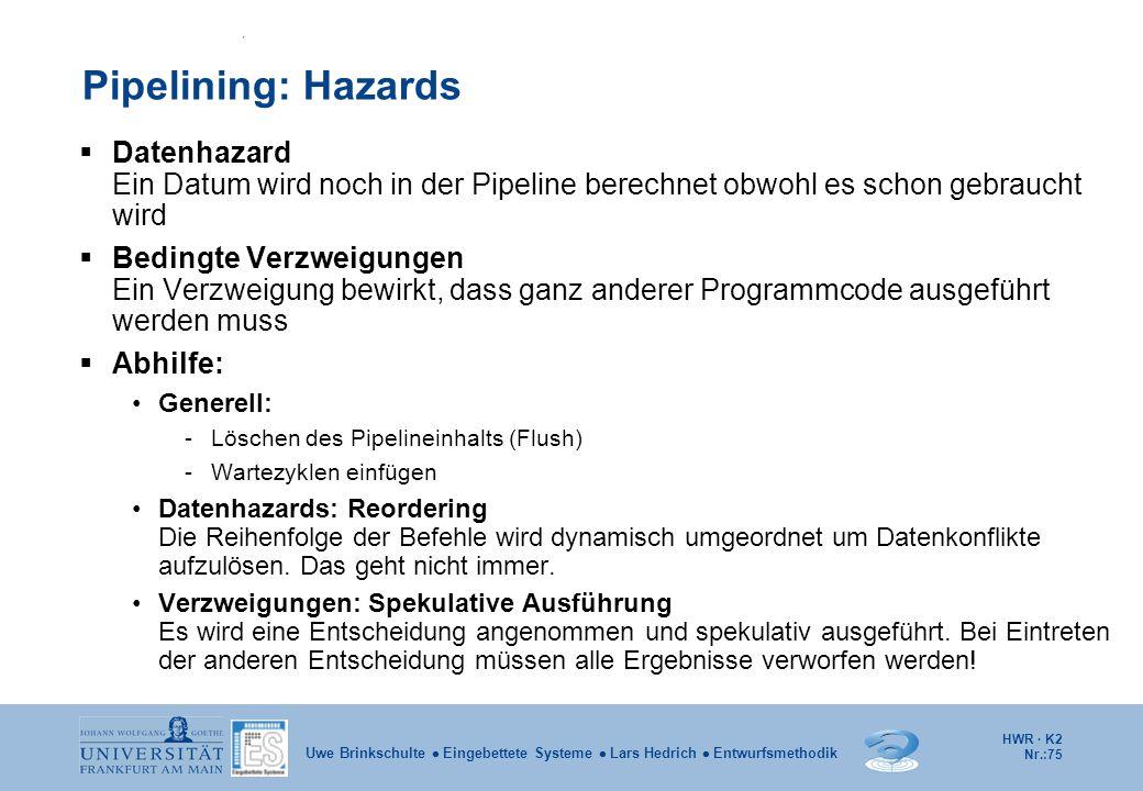 HWR · K2 Nr.:75 Uwe Brinkschulte  Eingebettete Systeme  Lars Hedrich  Entwurfsmethodik Pipelining: Hazards  Datenhazard Ein Datum wird noch in der