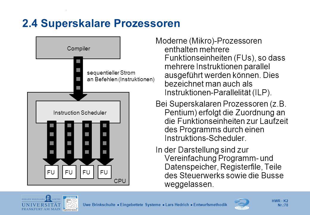 HWR · K2 Nr.:78 Uwe Brinkschulte  Eingebettete Systeme  Lars Hedrich  Entwurfsmethodik 2.4 Superskalare Prozessoren Moderne (Mikro)-Prozessoren ent