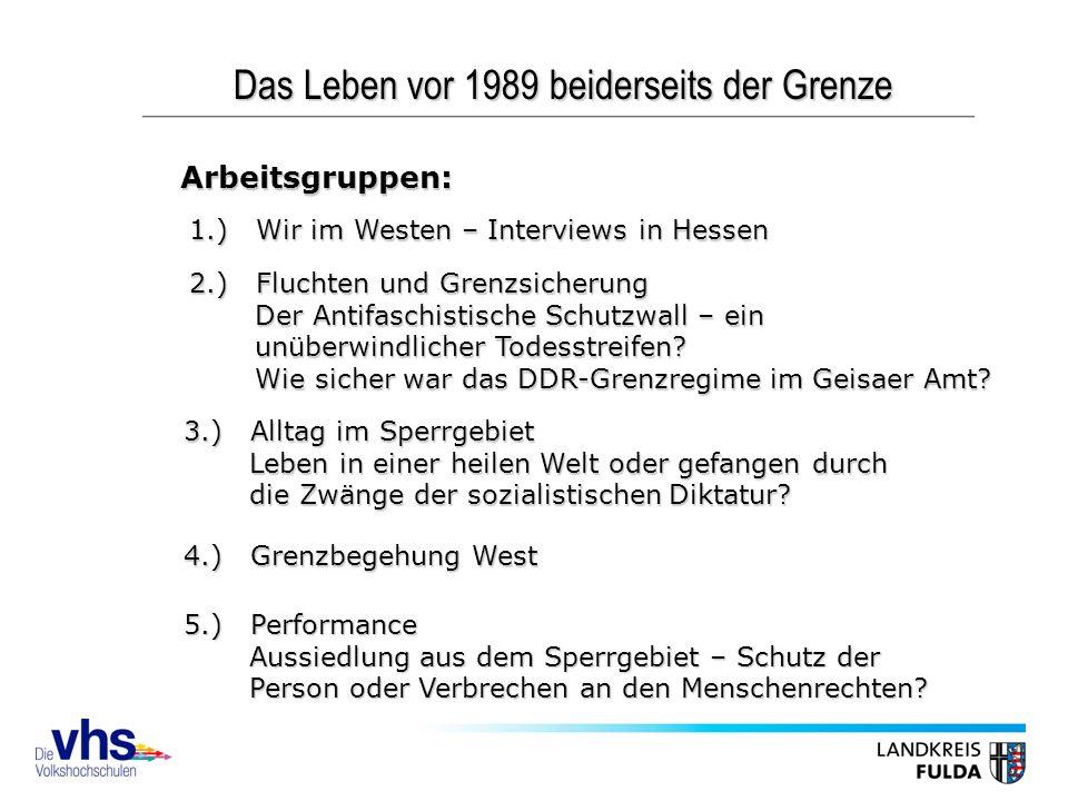 Das Leben vor 1989 beiderseits der Grenze Arbeitsgruppen: 5.) Performance Aussiedlung aus dem Sperrgebiet – Schutz der Person oder Verbrechen an den Menschenrechten.