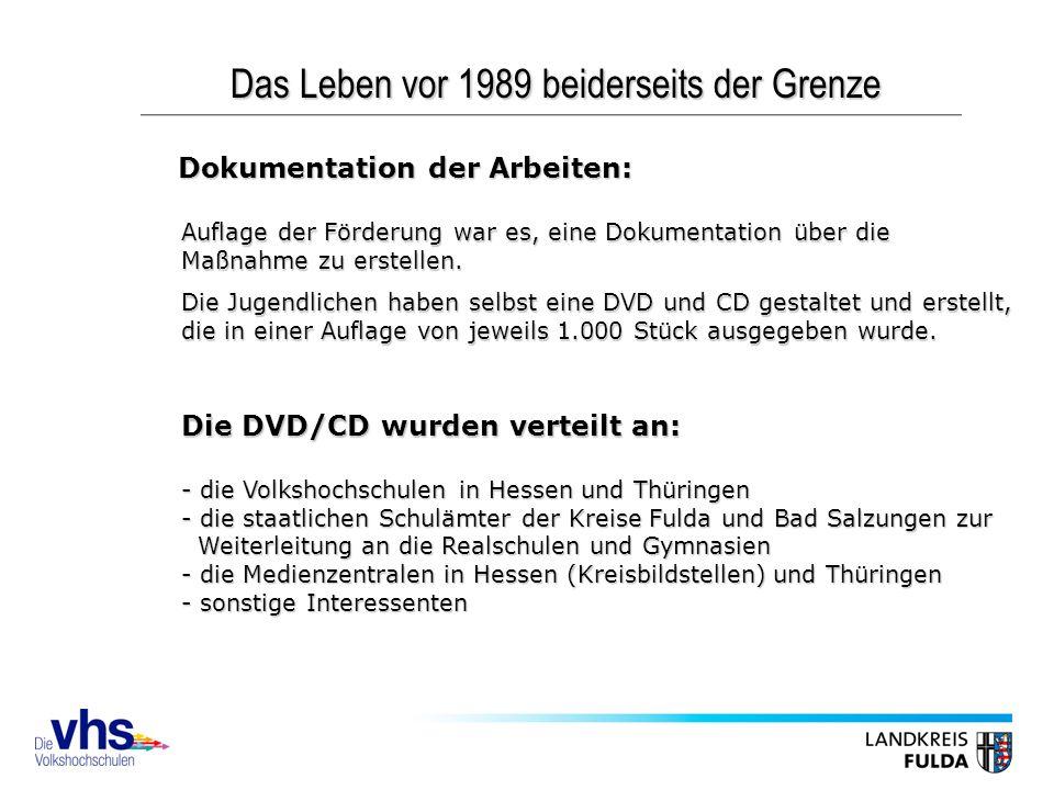 Das Leben vor 1989 beiderseits der Grenze Dokumentation der Arbeiten: Auflage der Förderung war es, eine Dokumentation über die Maßnahme zu erstellen.
