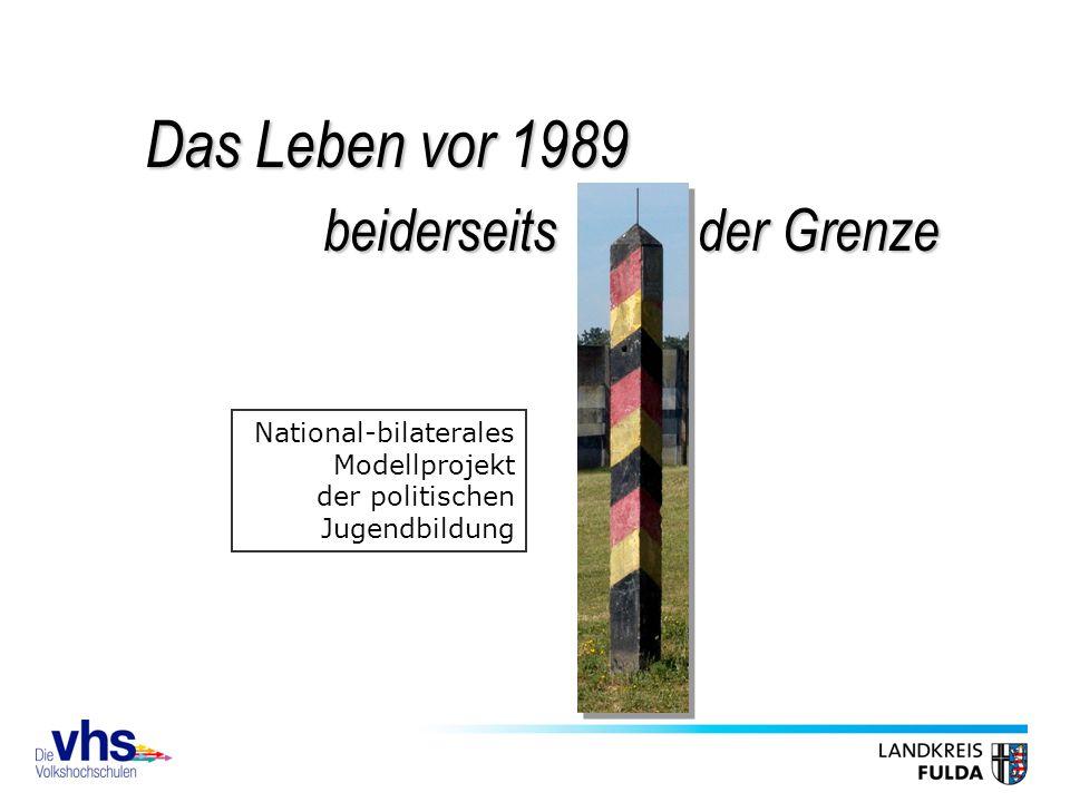 National-bilaterales Modellprojekt der politischen Jugendbildung der Grenze beiderseits Das Leben vor 1989
